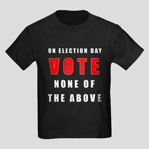 Vote none of the above Kids Dark T-Shirt