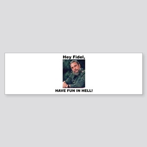 Hey Fidel Have fun in Hell Bumper Sticker