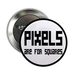 "Pixels Are For Squares 2.25"" Button"
