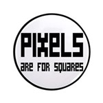 "Pixels Are For Squares 3.5"" Button"