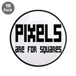 "Pixels Are For Squares 3.5"" Button (10 pack)"