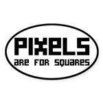 Pixels Are For Squares Sticker (Oval)