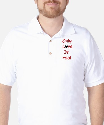Only Love Is Real Golf Shirt