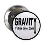 """Gravity: Time To Get Down 2.25"""" Button"""
