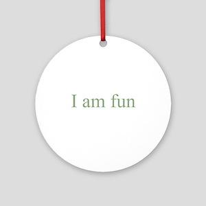 I am fun Ornament (Round)