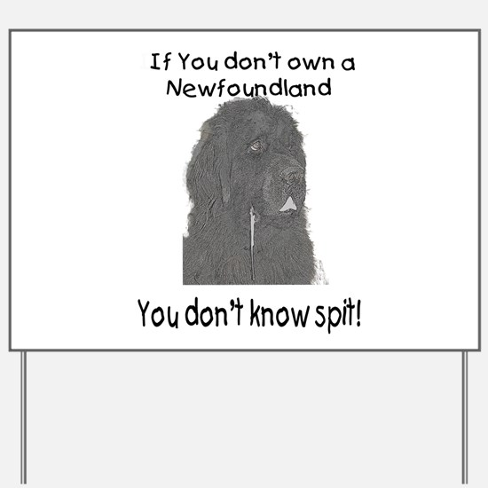 Newfoundland You Dont Know Spit Yard Sign