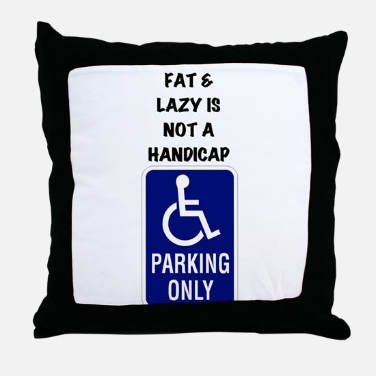 Fat and lazy is not a handicap Throw Pillow