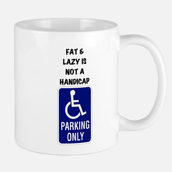 Fat and lazy is not a handicap Mug