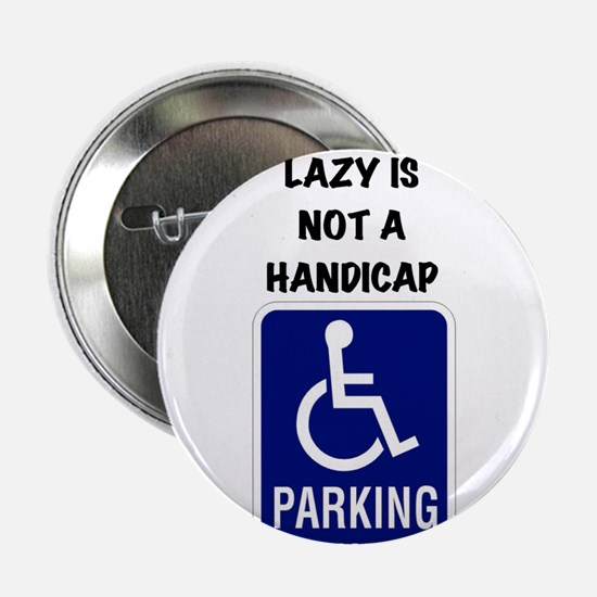 "Fat and lazy is not a handicap 2.25"" Button"