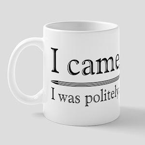 I Was Politely Asked To Leave Mug