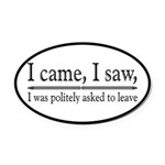 I Was Politely Asked To Leave Oval Car Magnet