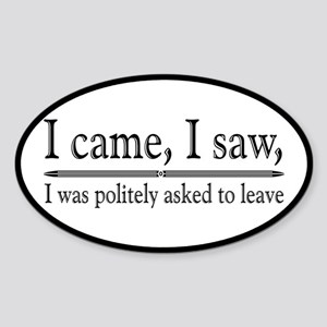 I Was Politely Asked To Leave Sticker (Oval)