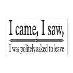 I Was Politely Asked To Leave Rectangle Car Magnet