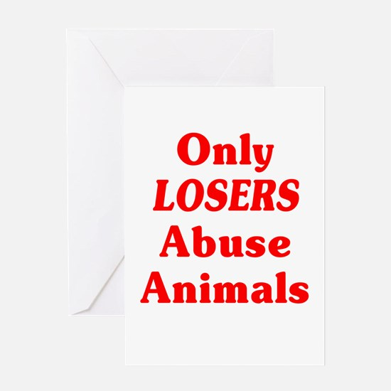 Only Losers Abuse Animals Greeting Card