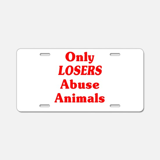 Only Losers Abuse Animals Aluminum License Plate