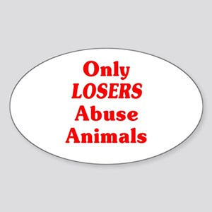 Only Losers Abuse Animals Sticker (Oval)