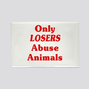 Only Losers Abuse Animals Rectangle Magnet