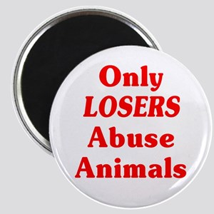Only Losers Abuse Animals Magnet