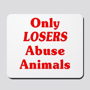 Only Losers Abuse Animals Mousepad