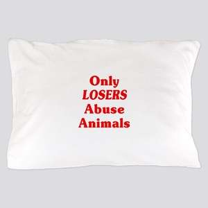 Only Losers Abuse Animals Pillow Case