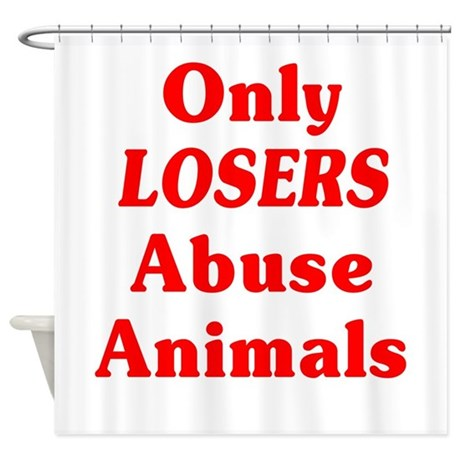 Only Losers Abuse Animals Shower Curtain