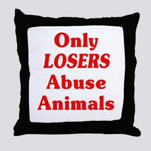 Only Losers Abuse Animals Throw Pillow