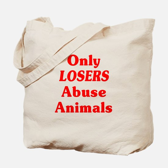 Only Losers Abuse Animals Tote Bag