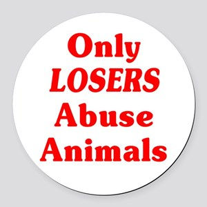 Only Losers Abuse Animals Round Car Magnet