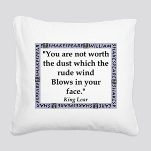 You Are Not Worth The Dust Square Canvas Pillow