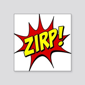 "ZIRP! Square Sticker 3"" x 3"""