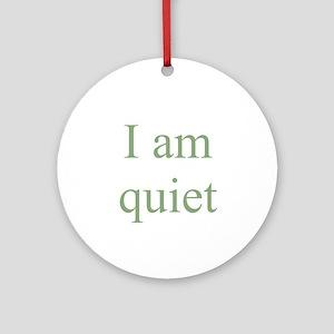 I am quiet Ornament (Round)