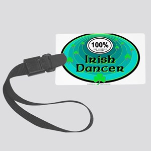 100 PERCENT IRISH DANCER Large Luggage Tag
