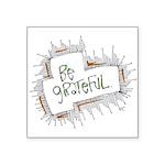 Be grateful. Square Sticker 3
