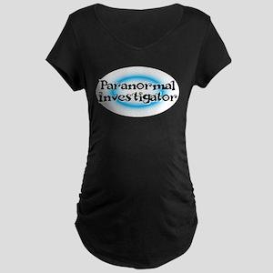 Paranormal investigator Maternity Dark T-Shirt