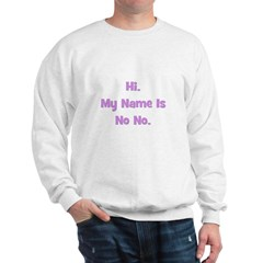 Hi My Name is No No (purple) Sweatshirt
