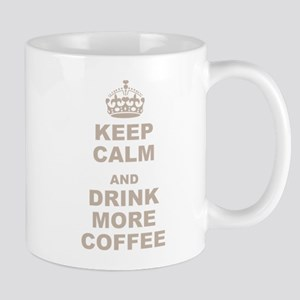 Keep Calm and Drink More Coffee Mug