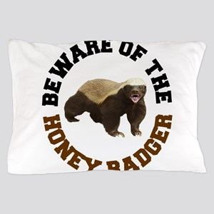 Honey Badger Beware Pillow Case