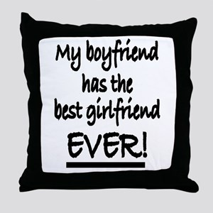 My boyfriend has the best girlfriend Throw Pillow