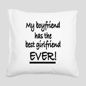 My boyfriend has the best gir Square Canvas Pillow