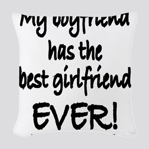 My boyfriend has the best girl Woven Throw Pillow