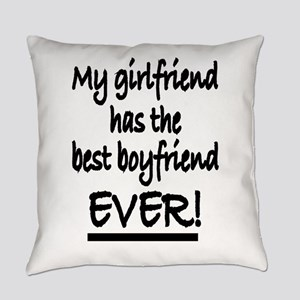 My girlfriend has the best boyfrie Everyday Pillow