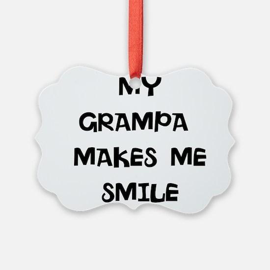 MY grampa makes me smile Ornament
