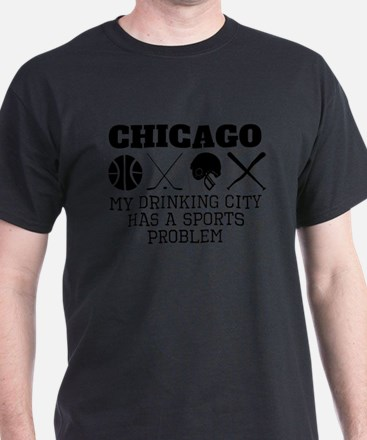 Chicago Drinking City Sports Problem T-Shirt