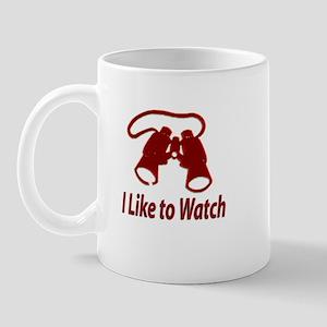 """""""I Like to Watch"""" Mug"""