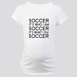 Soccer is my life Maternity T-Shirt