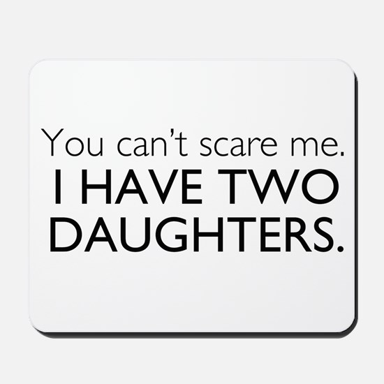 You Cant Scare Me. I Have Two Daughters. Mousepad