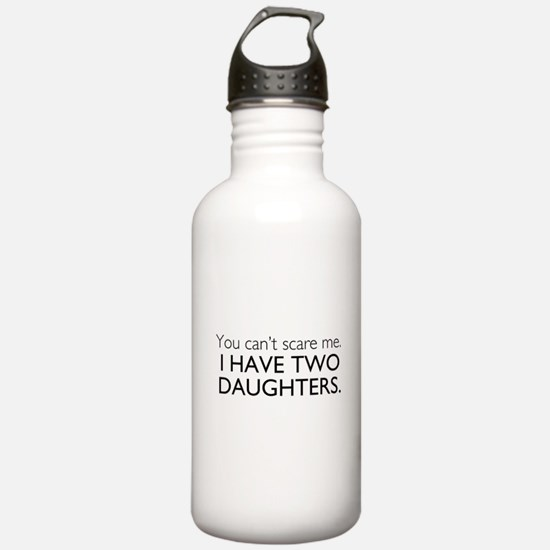 You Cant Scare Me. I Have Two Daughters. Water Bottle