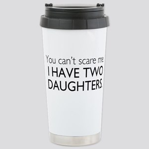You Cant Scare Me. I Have Two Daughters. Stainless