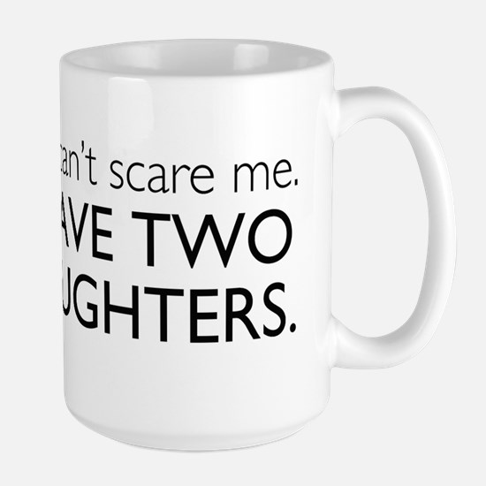 You Cant Scare Me. I Have Two Daughters. Large Mug