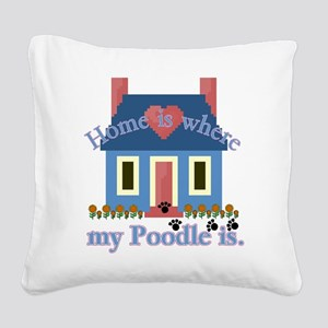 poodle home is Square Canvas Pillow